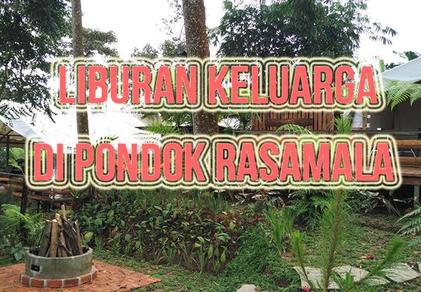 Liburan Keluarga Di Pondok Rasamala Bogor