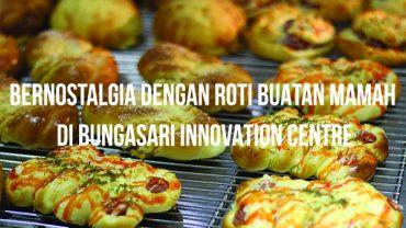 bernostalgia-dengan-roti-buatan-mamah-di-bungasari-innovation-centre