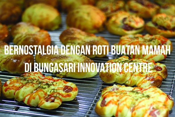 Bernostalgia Dengan Roti Buatan Mama di Bungasari Innovation Centre