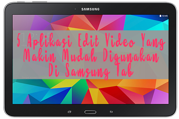 Lima Aplikasi Editing Video Yang Makin Mudah Digunakan Di Samsung Tab