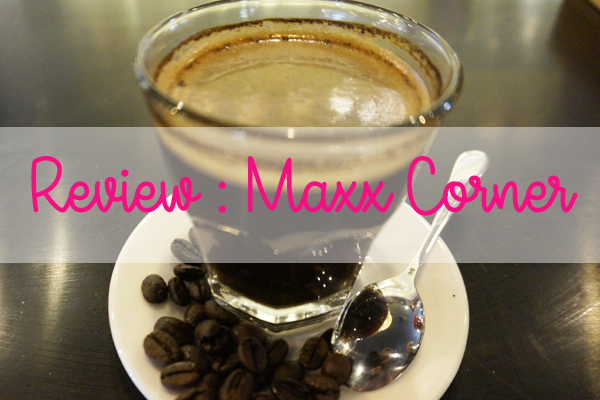 Review : MAXX Corner