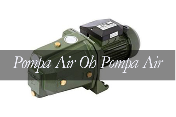 Pompa Air Oh Pompa Air…