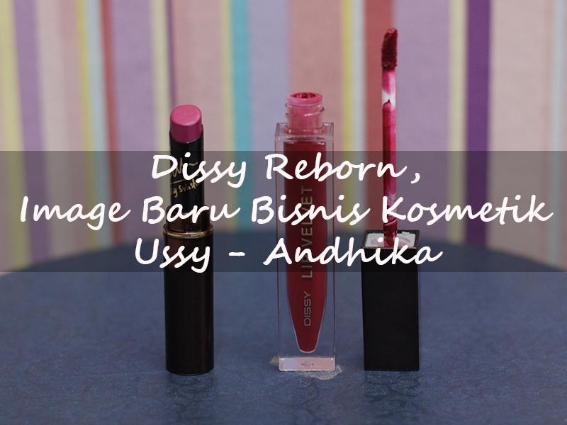 Dissy Reborn, Image Baru Bisnis Kosmetik Ussy Sulistiawaty – Andhika Pratama