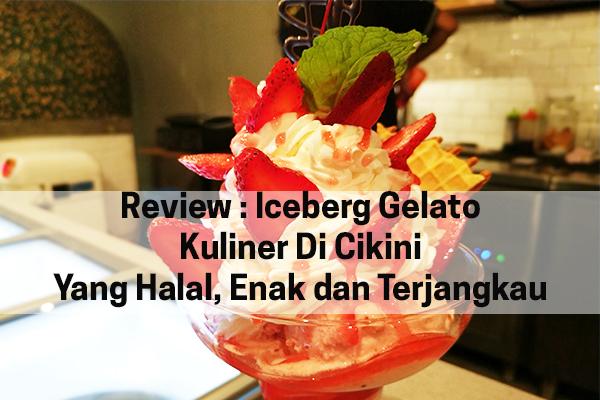 Review : Iceberg Gelato, Kuliner Cikini Yang Halal, Enak dan Terjangkau