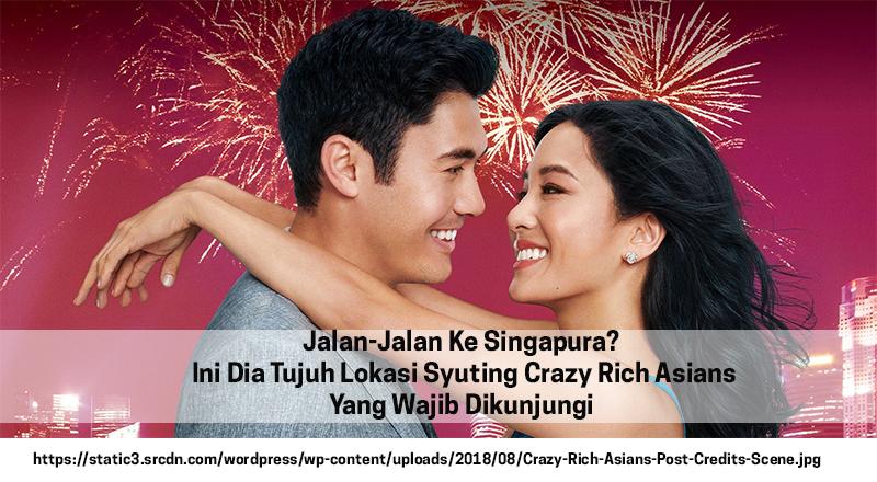 Jalan-Jalan Ke Singapura? Ini Dia Tujuh Lokasi Syuting Crazy Rich Asians Yang Wajib Dikunjungi