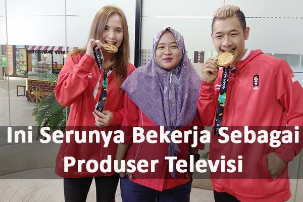 Ini Serunya Bekerja Sebagai Produser Di TV….