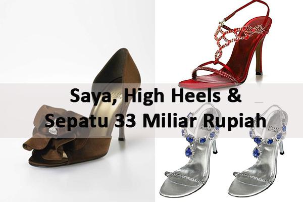Saya, High Heels Dan Sepatu 33 Miliar Rupiah
