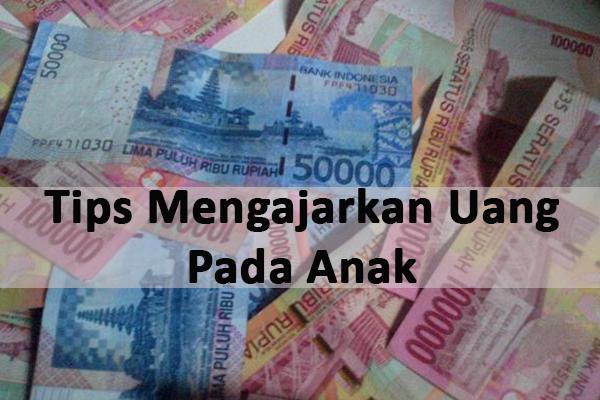 Tips Mengajarkan Uang Pada Anak