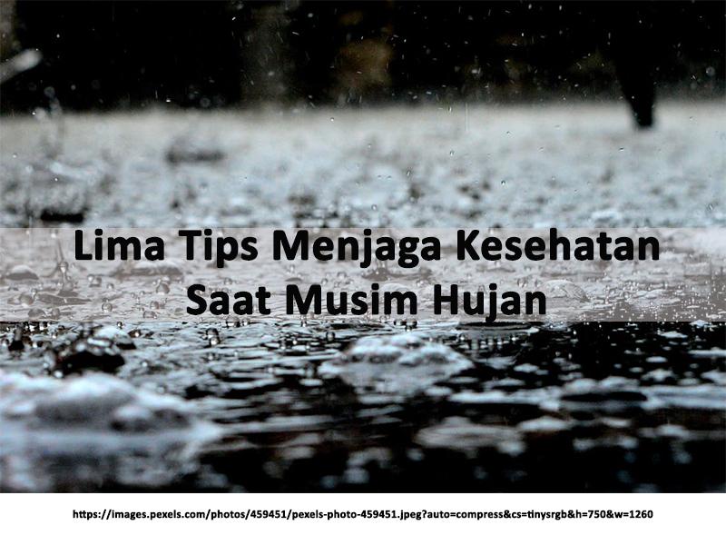 Lima Tips Menjaga Kesehatan Saat Musim Hujan