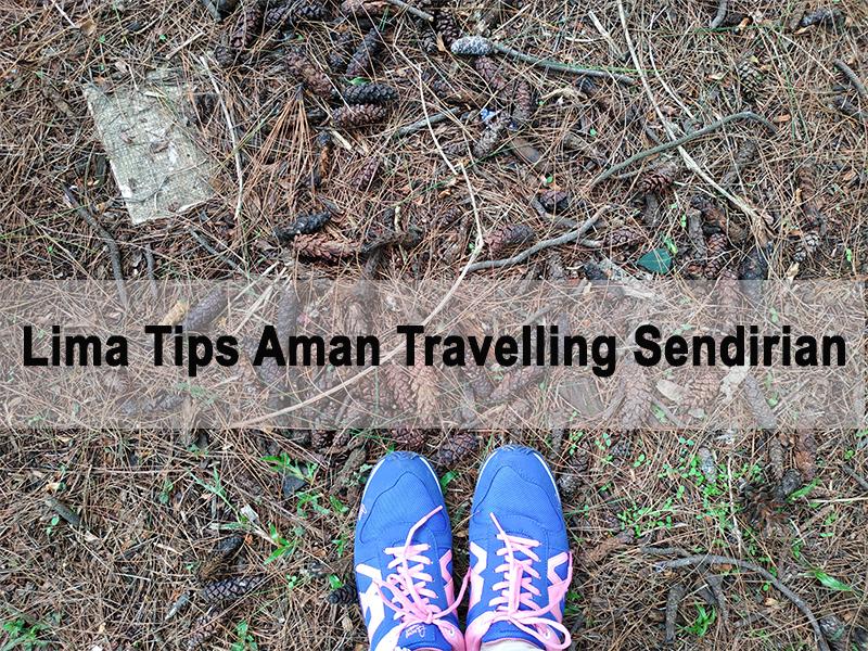 Lima Tips Aman Travelling Sendirian
