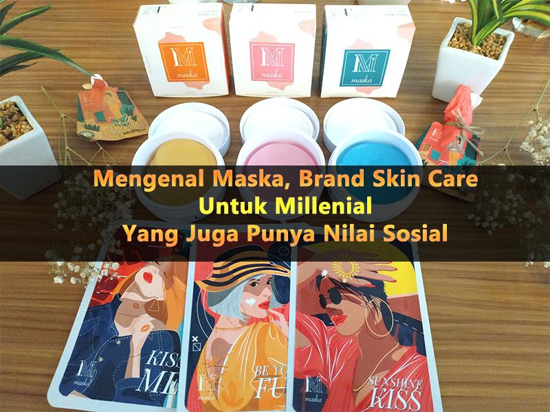 Mengenal Maska, Brand Skin Care Untuk Millenial Yang Juga Punya Nilai Sosial