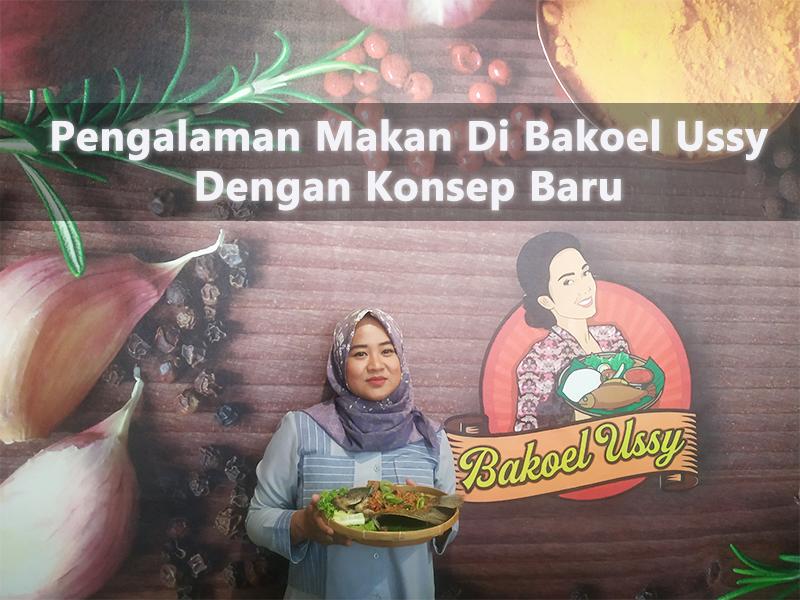 Pengalaman Makan Di Bakoel Ussy Dengan Konsep Baru
