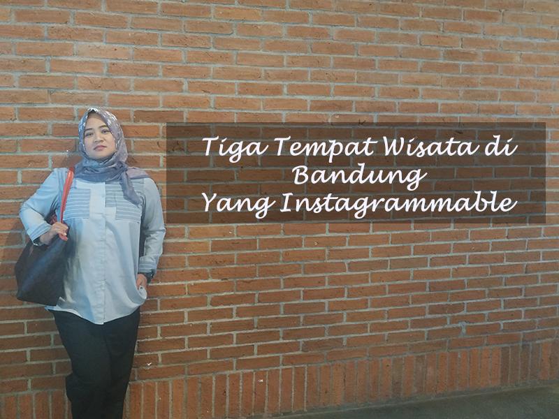 Tiga Tempat Wisata Bandung Yang Paling Instagrammable