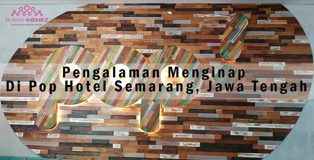 Pengalaman Menginap Di Pop Hotel Semarang Jawa Tengah