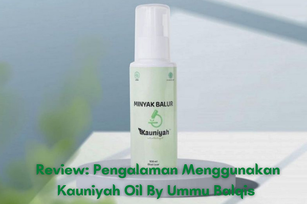 Review: Pengalaman Menggunakan Minyak Balur Kauniyah Oil By Ummu Balqis