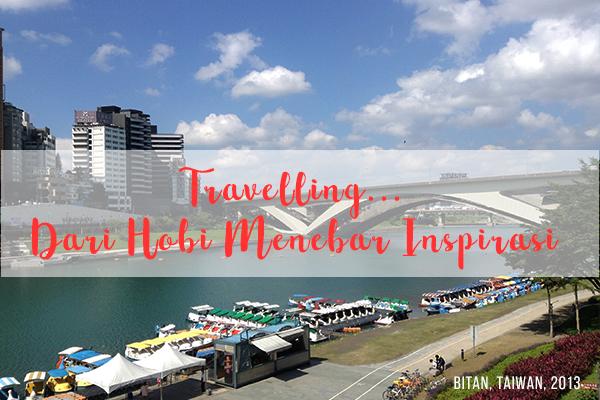 Travelling… Dari Hobi Menebar Inspirasi