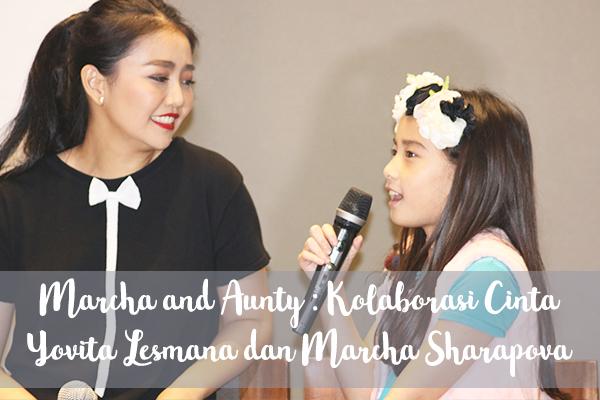 Marcha and Aunty : Kolaborasi Cinta Yovita Lesmana dan Marcha Sharapova