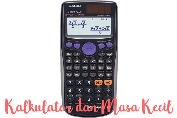 Kalkulator Scientific dan Masa Kecil