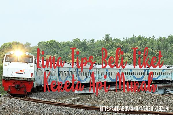 Lima Tips Beli Tiket Kereta Api Dengan Harga Murah