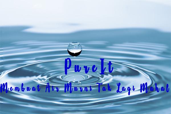 PureIt, Membuat Air Murni Tidak Lagi Mahal
