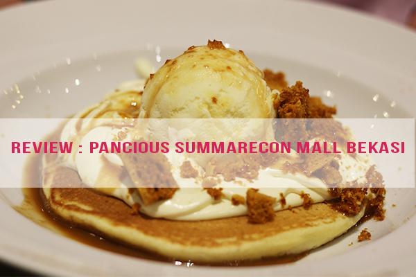 Review : Pancious Summarecon Mall Bekasi