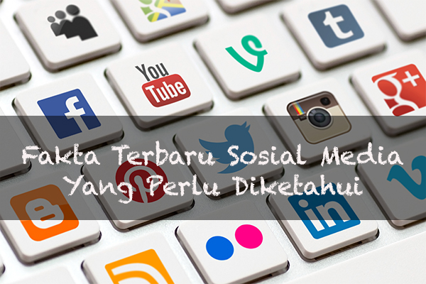 Fakta Terbaru Tentang Sosial Media Yang Perlu Diketahui