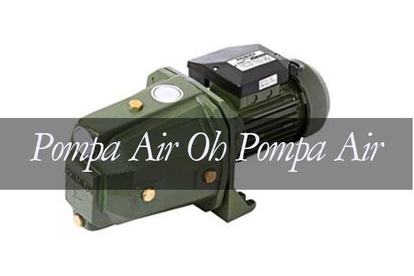 Pompa Air Oh Pompa Air…