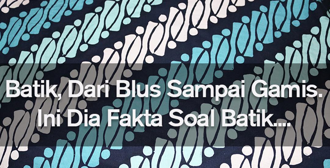 Batik, Dari Blus Sampai Gamis. Ini Dia Fakta Soal Batik….