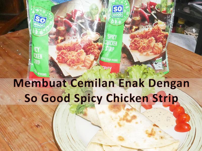 Membuat Cemilan Enak Dengan So Good Spicy Chicken Strip