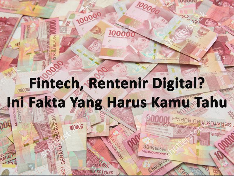 Fintech, Rentenir Digital? Ini Fakta Yang Kamu Harus Tahu….