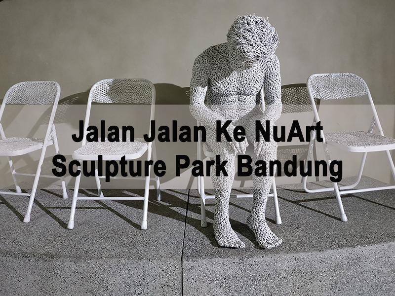 Jalan Jalan Ke NuArt Sculpture Park Bandung