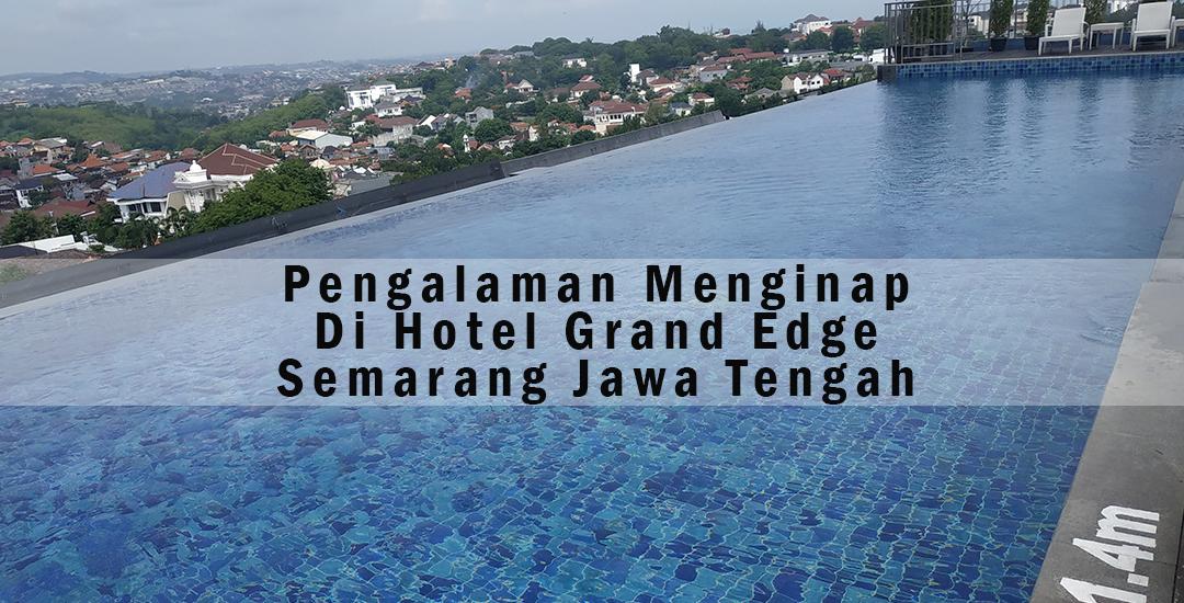 Pengalaman Menginap Di Hotel Grand Edge Semarang Jawa Tengah