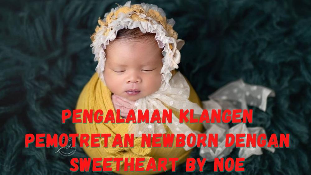 Pengalaman Klangen Pemotretan Newborn  dengan Sweetheart by Noe